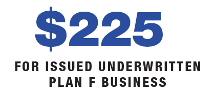$225 for issued underwritten Plan F business