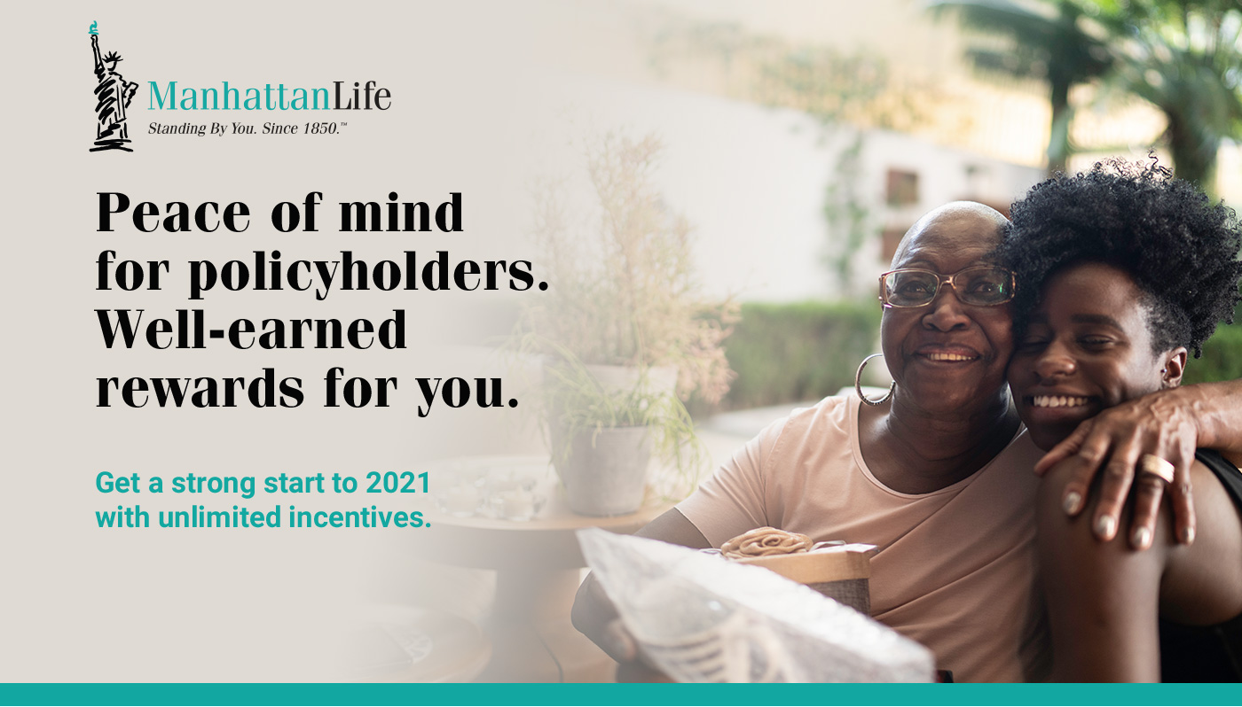 ManhattanLife. Peace of mind for policy holders. Well-earned rewards for you. Get a strong start to 2021 with unlimited incentives.